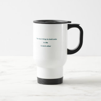 Love Quote - The best thing to hold onto in life … Travel Mug