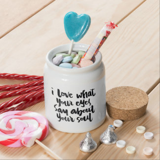 Love Quotes: I love what your eyes say about... Candy Jars