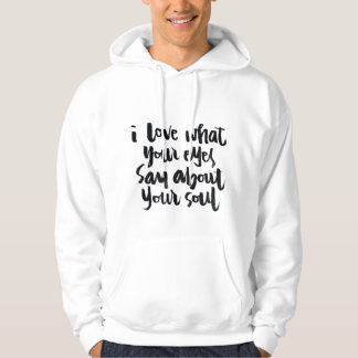 Love Quotes: I love what your eyes say about... Sweatshirt