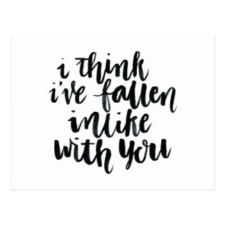 Love Quotes: I Think Ive Fallen Inlike With You Postcard