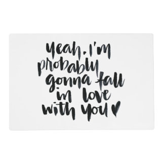Love Quotes: Yeah I'm Probably Gonna Fall In Love Placemat