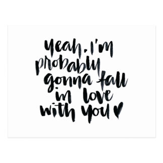 Love Quotes: Yeah I'm Probably Gonna Fall In Love Postcard