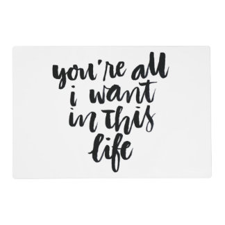 Love Quotes: You're All I Want In This Life Placemat