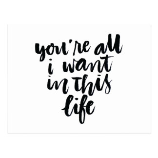 Love Quotes: You're All I Want In This Life Postcard