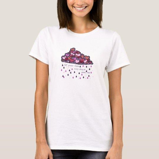 Love Rain Down over Me.  Valentine Cloud. T-Shirt