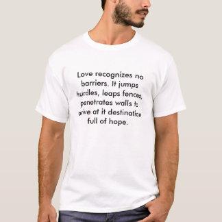 Love recognizes no barriers. It jumps hurdles, ... T-Shirt