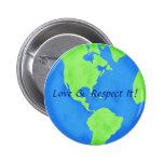 Love Respect Earth Globe Art Badge Button