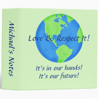 Love Respect Earth, Its Our Future In Our Hands 3 Ring Binder