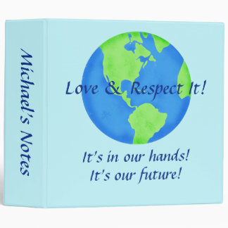Love Respect Earth, Its Our Future In Our Hands Binder