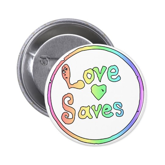 Love Saves Us All Pinback Button