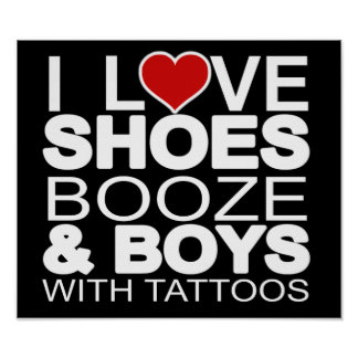 Love Shoes Booze Boys with Tattoos Poster