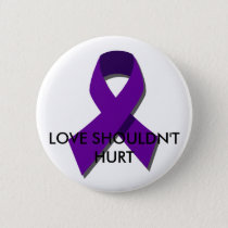 """Love shouldn't hurt"" DV Awareness Month(Oct) Pinback Button"