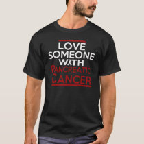 LOVE SOMEONE WITH PANCREATIC CANCER T-Shirt