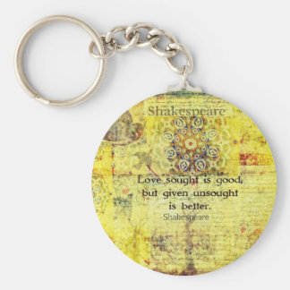 Love sought is good, but given unsought is better keychain