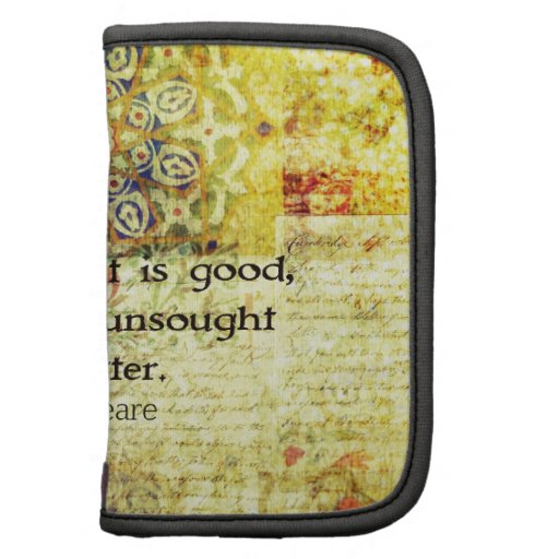 Love sought is good, but given unsought is better folio planner