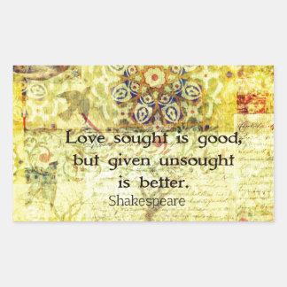 Love sought is good, but given unsought is better rectangular sticker