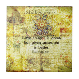 Love sought is good, but given unsought is better ceramic tiles