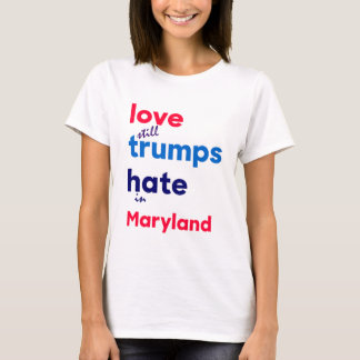 Love (still) trumps hate in Maryland T-Shirt
