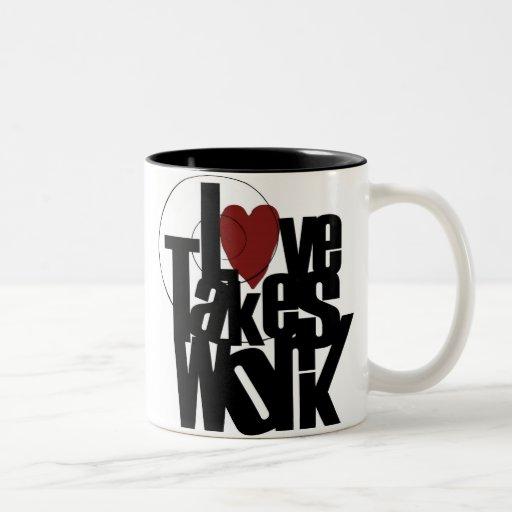 Love takes work Two-Tone coffee mug