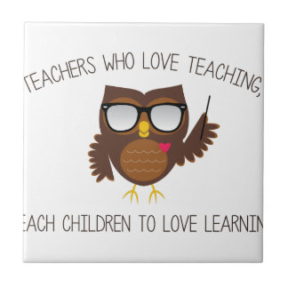 Love Teaching Ceramic Tile