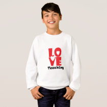 Love Teaching Teacher Back To School Gift Sweatshirt