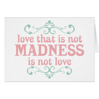 Love that is not Madness is not Love Card