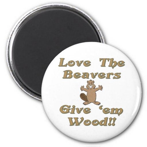 Love The Beavers Give Em Wood 2 Inch Round Magnet