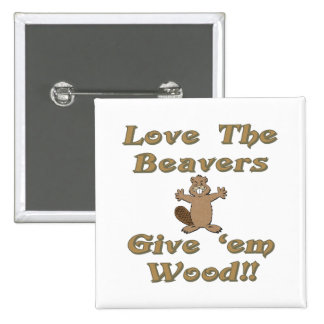 Love The Beavers Give Em Wood Button
