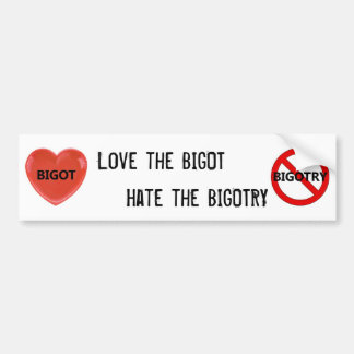 Love the Bigot, Hate the Bigotry Bumper Sticker