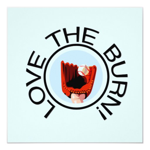 Love the Burn Baseball T-shirts and Gifts 5.25x5.25 Square Paper Invitation Card
