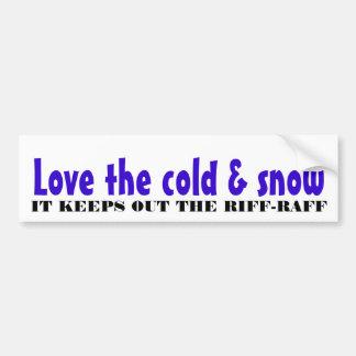 Love the cold & snow car bumper sticker