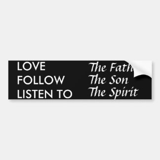 Love the Father/Follow the Son/Listen To TheSpirit Bumper Sticker