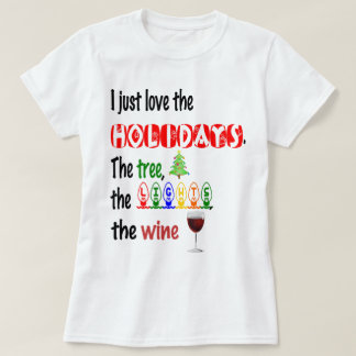 Love The Holidays, Tree, Lights and Wine T-Shirt