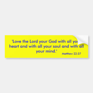 'Love the Lord your God with all your heart and... Car Bumper Sticker