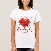 Love the Lungs You're With T-Shirt