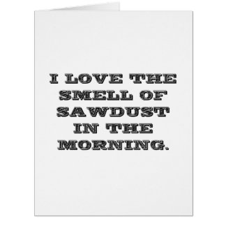 Love The Smell Of Sawdust Card