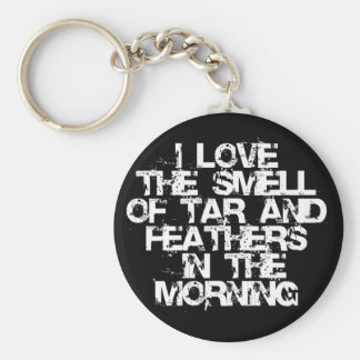 Love the Smell of Tar & Feathers in the Morning! Keychain