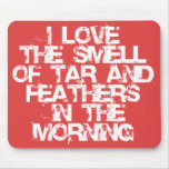 Love the Smell of Tar & Feathers in the Morning! Mouse Pad