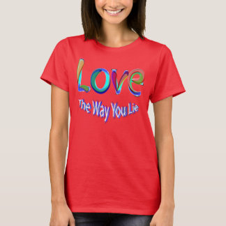 lOVE THE WAY YOU LIE T-Shirt