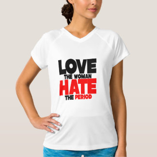 Love The Woman Hate The Period T-Shirt