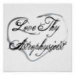 Love Thy Astrophysicist Print