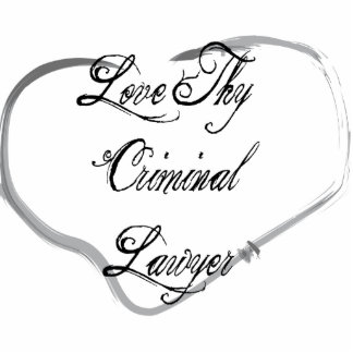 Love Thy Criminal Lawyer Cut Out