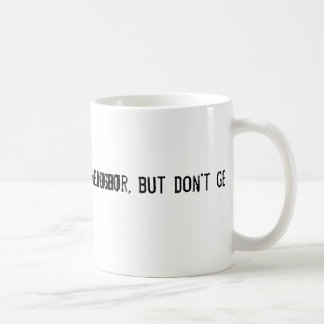Love thy neighbor, but don't get caught coffee mug