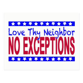 """Love Thy Neighbor  NO EXCEPTIONS"" Postcard"