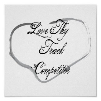 Love Thy Track Competitor Poster