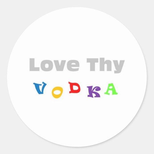 Love Thy Vodka Classic Round Sticker