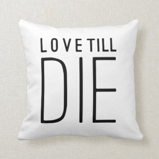 Love Till Die Typographic Quote Throw Pillow