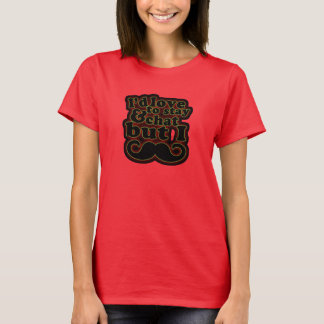 Love to Chat, but I MUSTACHE. Woman's T-shirt