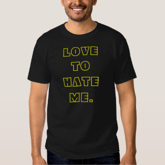 LOVE TO HATE ME.(BACK) HATE TO LOVE ME T-SHIRT