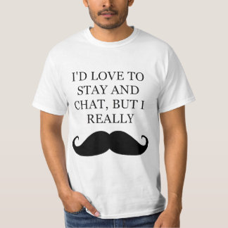 Love To Stay But I Mustache Tee Shirt